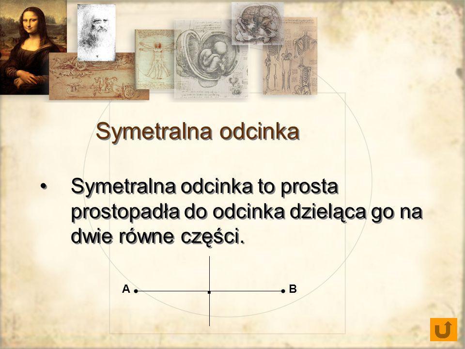 Symetralna odcinka Symetralna odcinka to prosta prostopadła do odcinka dzieląca go na dwie równe części.