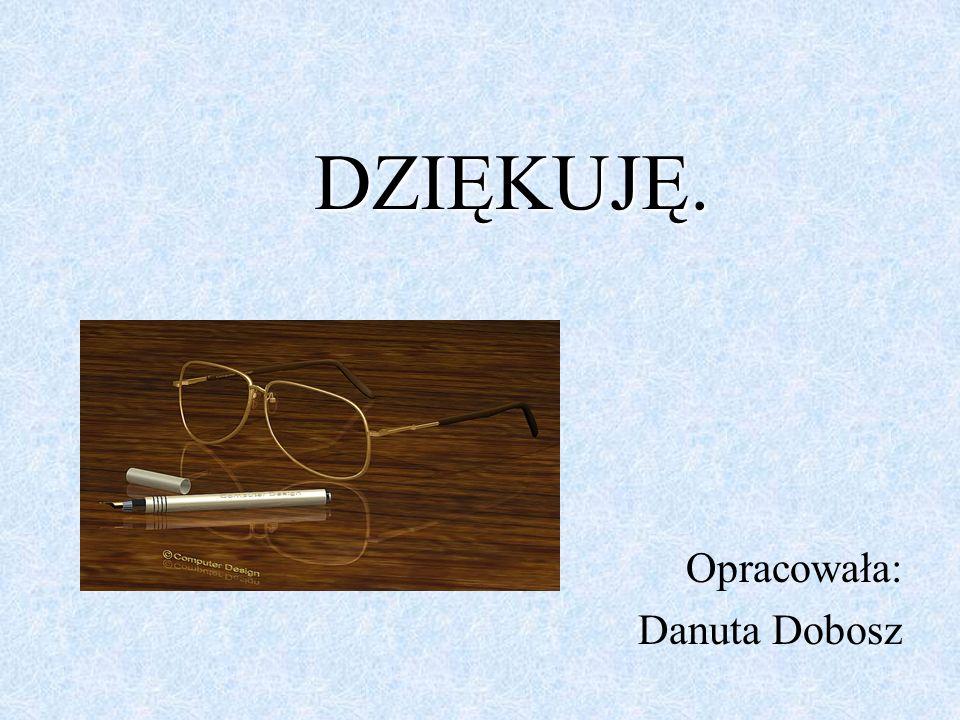 Opracowała: Danuta Dobosz