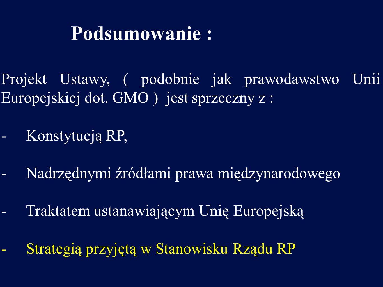 Podsumowanie : Projekt Ustawy, ( podobnie jak prawodawstwo Unii Europejskiej dot. GMO ) jest sprzeczny z :