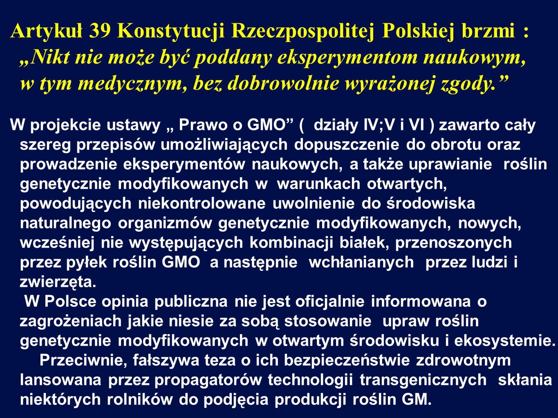 """Artykuł 39 Konstytucji Rzeczpospolitej Polskiej brzmi : """"Nikt nie może być poddany eksperymentom naukowym, w tym medycznym, bez dobrowolnie wyrażonej zgody."""