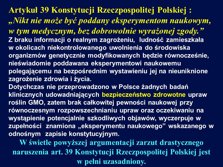 """Artykuł 39 Konstytucji Rzeczpospolitej Polskiej : """"Nikt nie może być poddany eksperymentom naukowym, w tym medycznym, bez dobrowolnie wyrażonej zgody."""