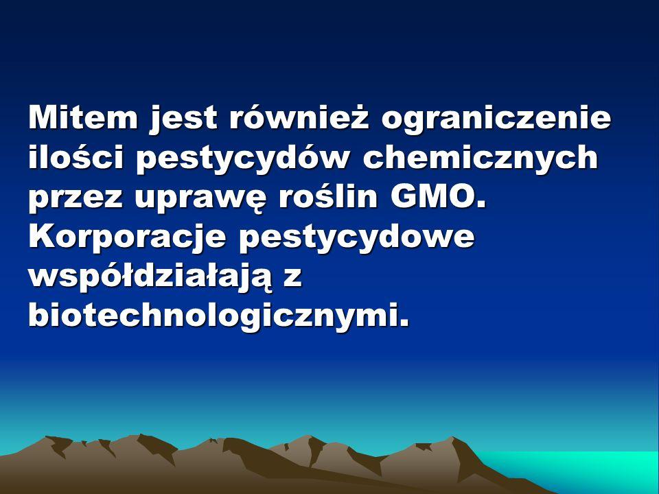 Mitem jest również ograniczenie ilości pestycydów chemicznych przez uprawę roślin GMO.