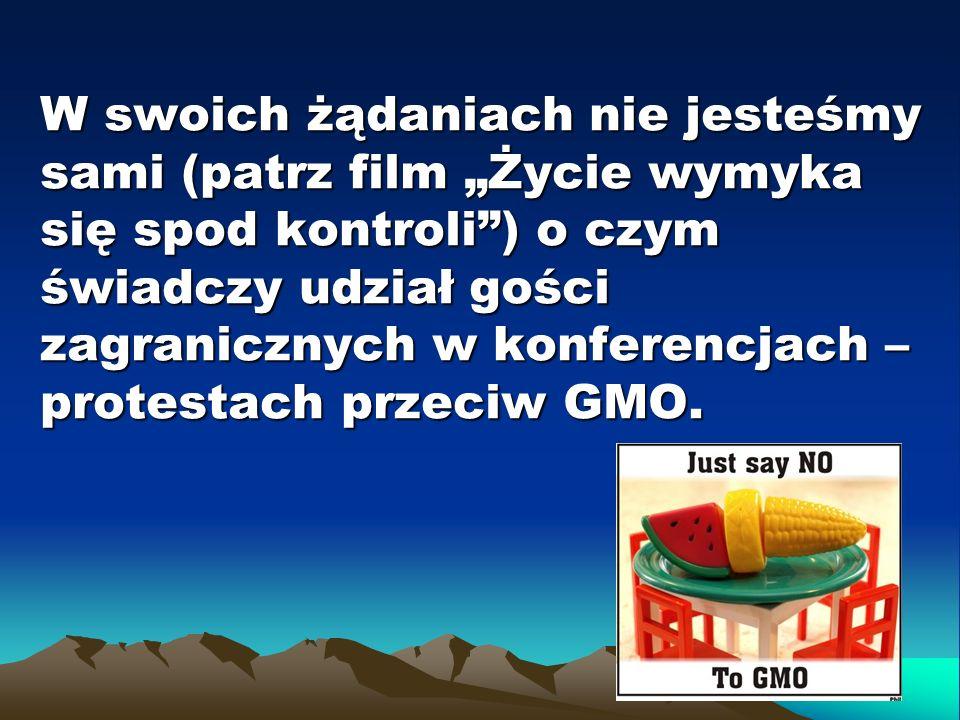 """W swoich żądaniach nie jesteśmy sami (patrz film """"Życie wymyka się spod kontroli ) o czym świadczy udział gości zagranicznych w konferencjach – protestach przeciw GMO."""