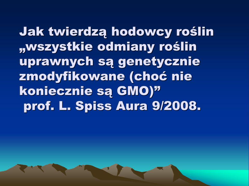 """Jak twierdzą hodowcy roślin """"wszystkie odmiany roślin uprawnych są genetycznie zmodyfikowane (choć nie koniecznie są GMO) prof."""
