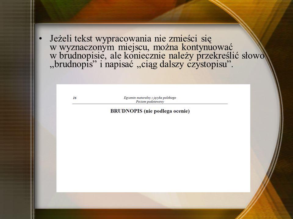"""Jeżeli tekst wypracowania nie zmieści się w wyznaczonym miejscu, można kontynuować w brudnopisie, ale koniecznie należy przekreślić słowo """"brudnopis i napisać """"ciąg dalszy czystopisu ."""