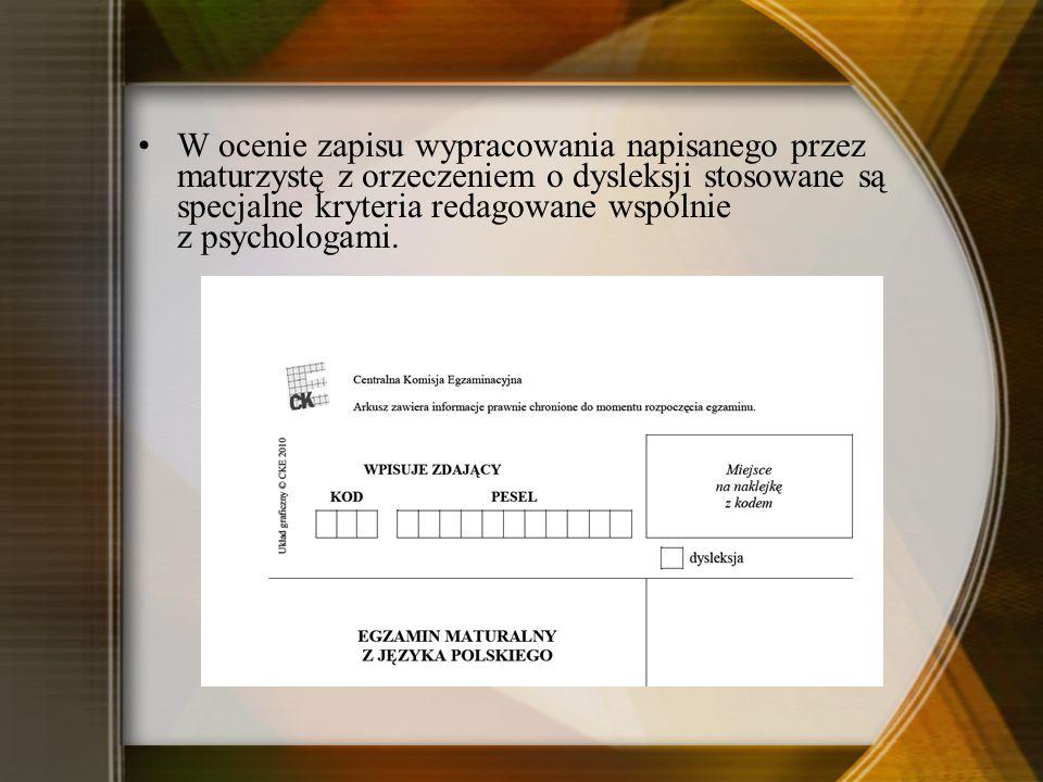 W ocenie zapisu wypracowania napisanego przez maturzystę z orzeczeniem o dysleksji stosowane są specjalne kryteria redagowane wspólnie z psychologami.