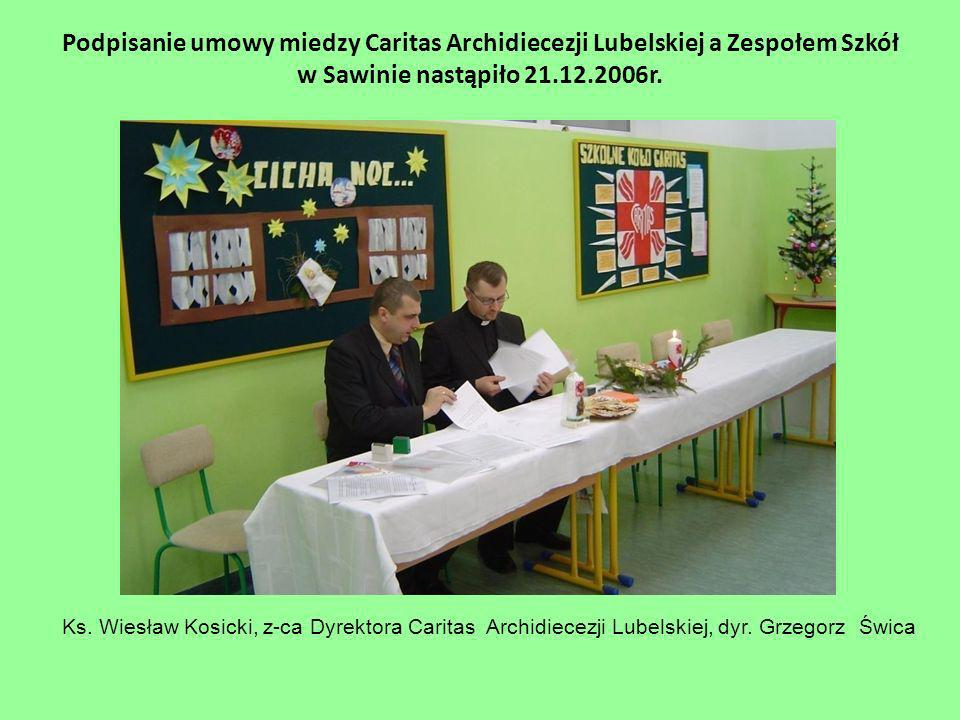 Podpisanie umowy miedzy Caritas Archidiecezji Lubelskiej a Zespołem Szkół w Sawinie nastąpiło 21.12.2006r.