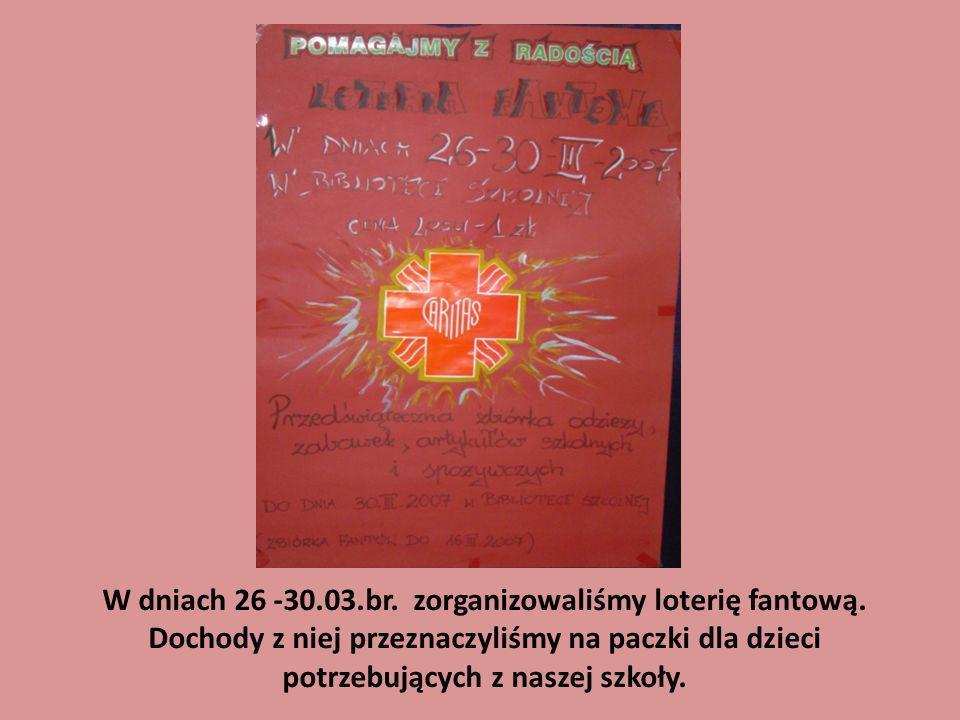 W dniach 26 -30. 03. br. zorganizowaliśmy loterię fantową