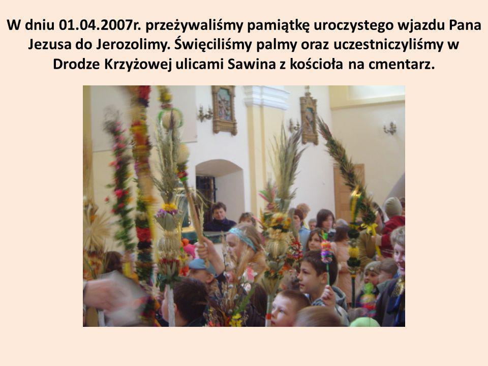 W dniu 01.04.2007r.przeżywaliśmy pamiątkę uroczystego wjazdu Pana Jezusa do Jerozolimy.