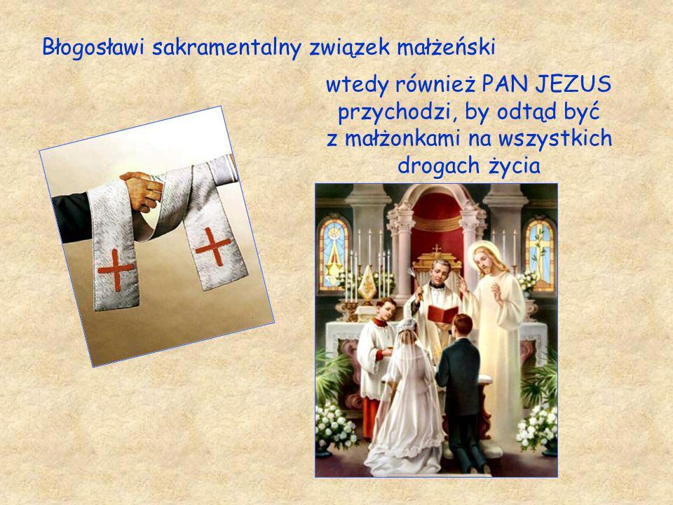 Błogosławi sakramentalny związek małżeński