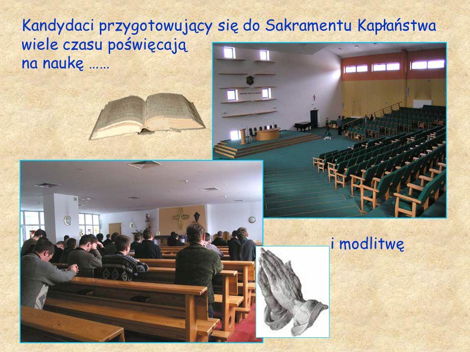 Kandydaci przygotowujący się do Sakramentu Kapłaństwa wiele czasu poświęcają na naukę ……