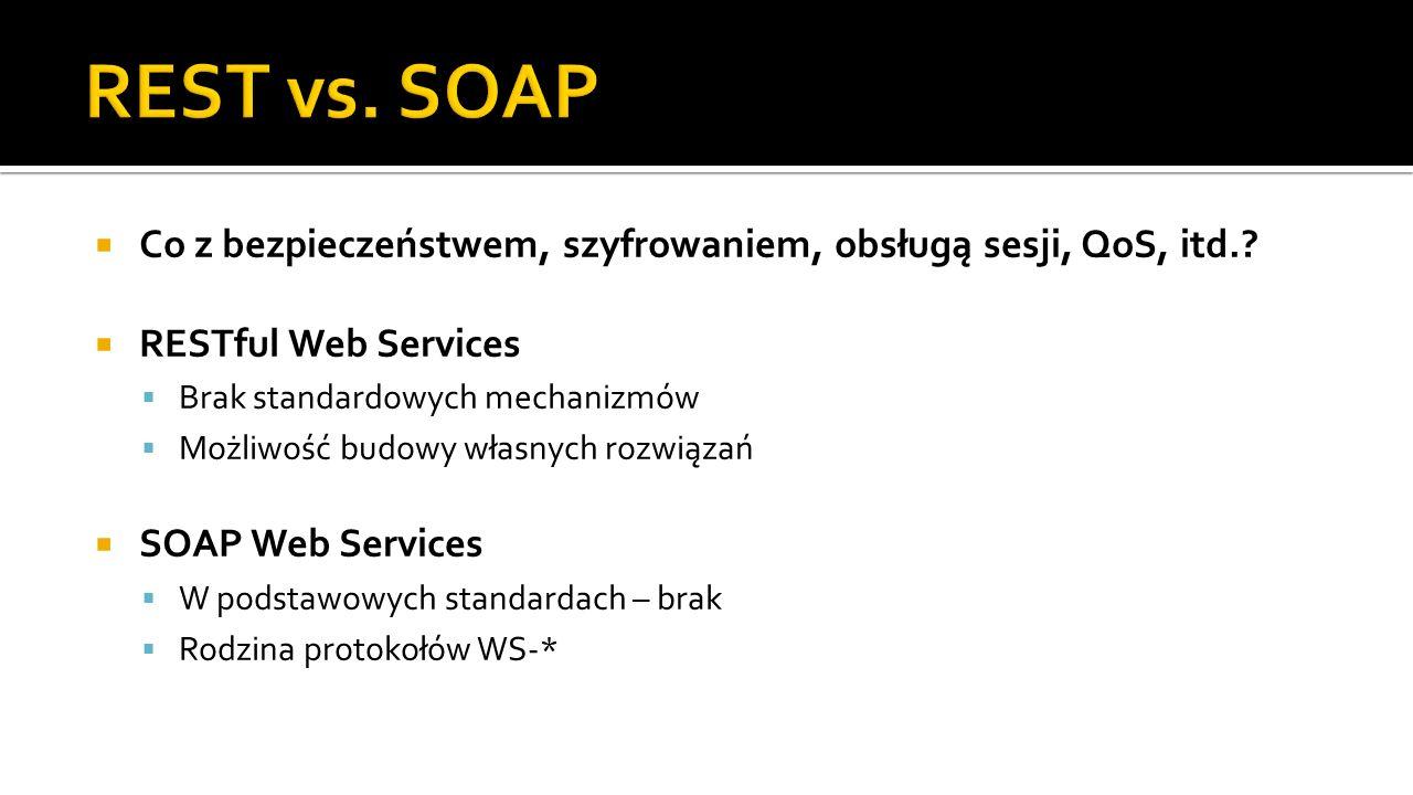 REST vs. SOAP Co z bezpieczeństwem, szyfrowaniem, obsługą sesji, QoS, itd. RESTful Web Services. Brak standardowych mechanizmów.