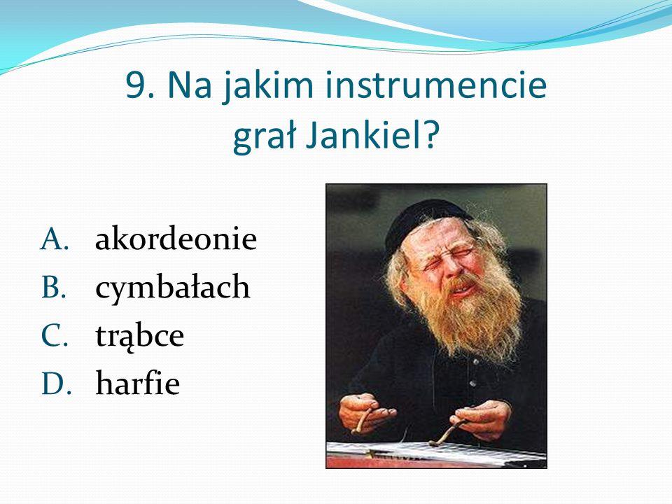 9. Na jakim instrumencie grał Jankiel