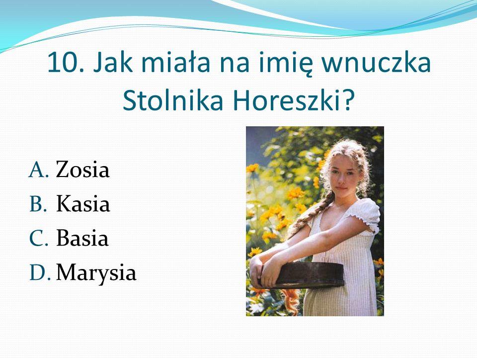 10. Jak miała na imię wnuczka Stolnika Horeszki
