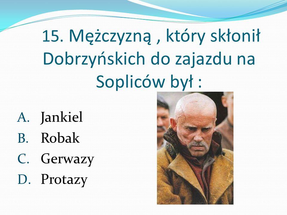 15. Mężczyzną , który skłonił Dobrzyńskich do zajazdu na Sopliców był :