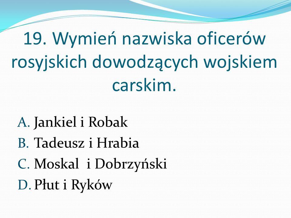 19. Wymień nazwiska oficerów rosyjskich dowodzących wojskiem carskim.