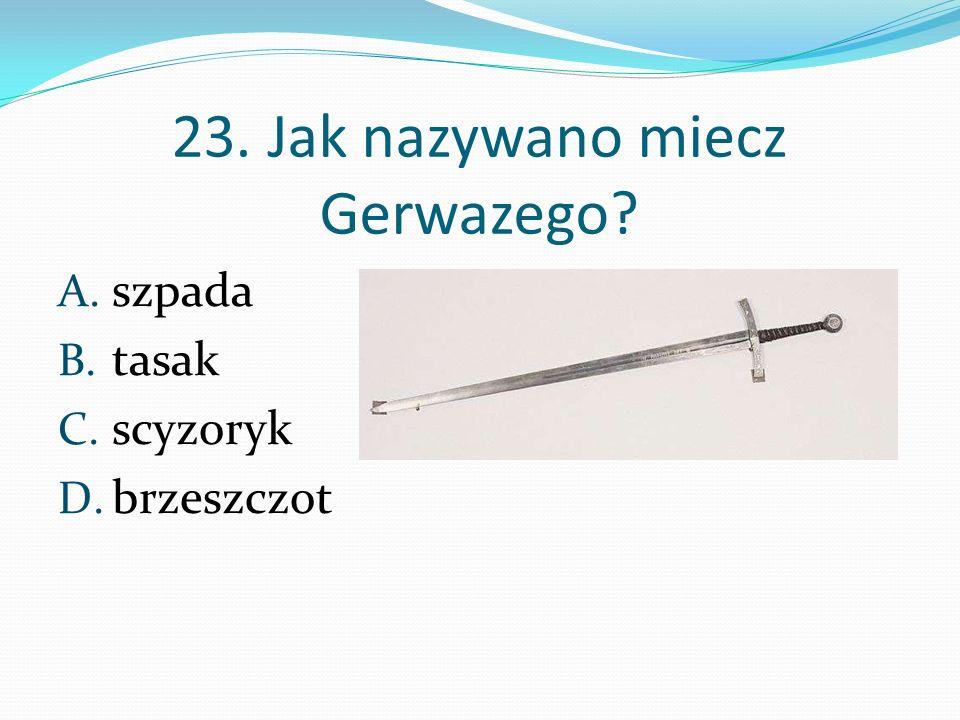 23. Jak nazywano miecz Gerwazego