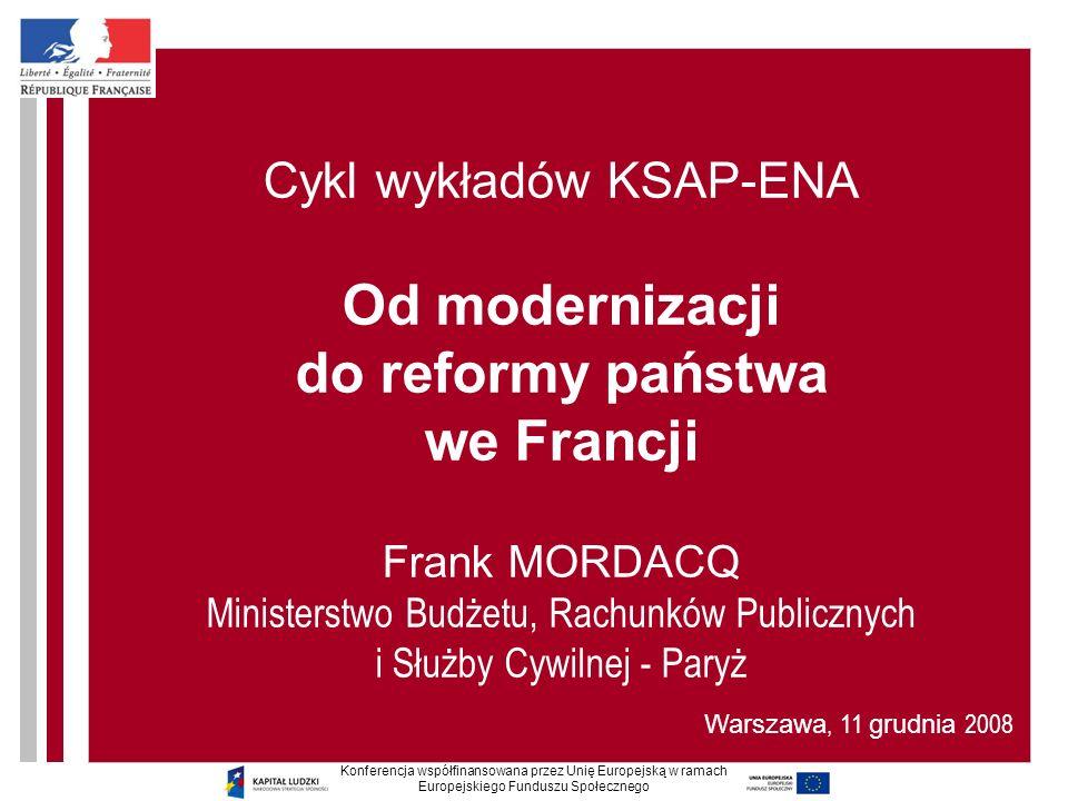 Cykl wykładów KSAP-ENA Od modernizacji do reformy państwa we Francji Frank MORDACQ Ministerstwo Budżetu, Rachunków Publicznych i Służby Cywilnej - Paryż