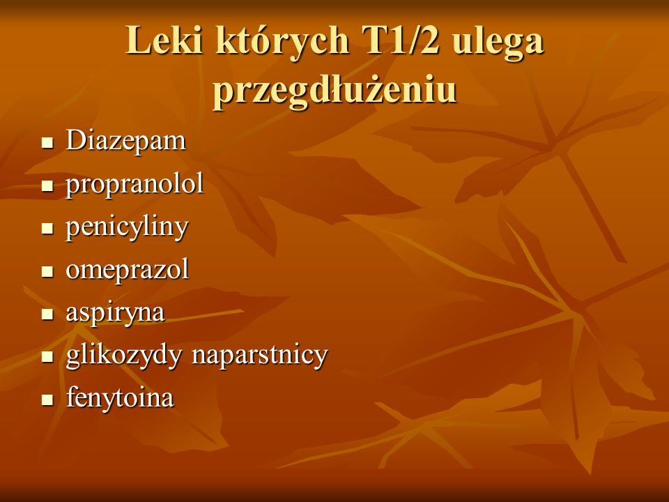 Leki których T1/2 ulega przegdłużeniu