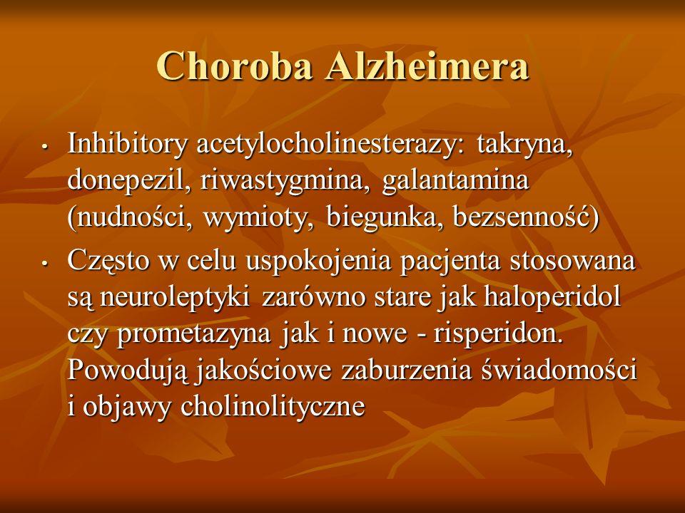 Choroba Alzheimera Inhibitory acetylocholinesterazy: takryna, donepezil, riwastygmina, galantamina (nudności, wymioty, biegunka, bezsenność)