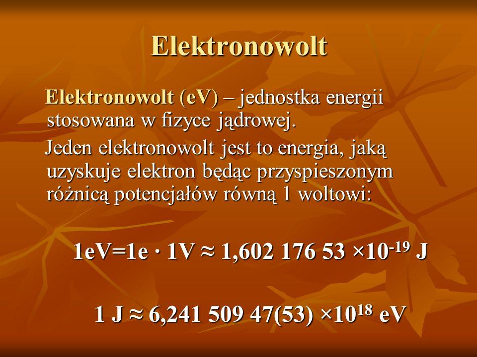 Elektronowolt 1eV=1e · 1V ≈ 1,602 176 53 ×10-19 J