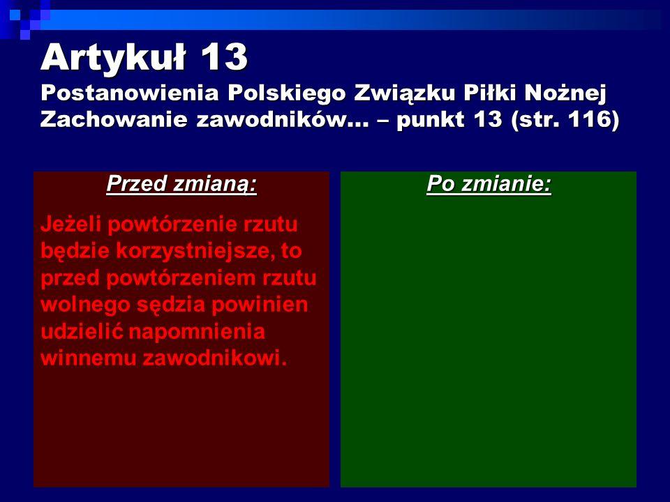 Artykuł 13 Postanowienia Polskiego Związku Piłki Nożnej Zachowanie zawodników... – punkt 13 (str. 116)