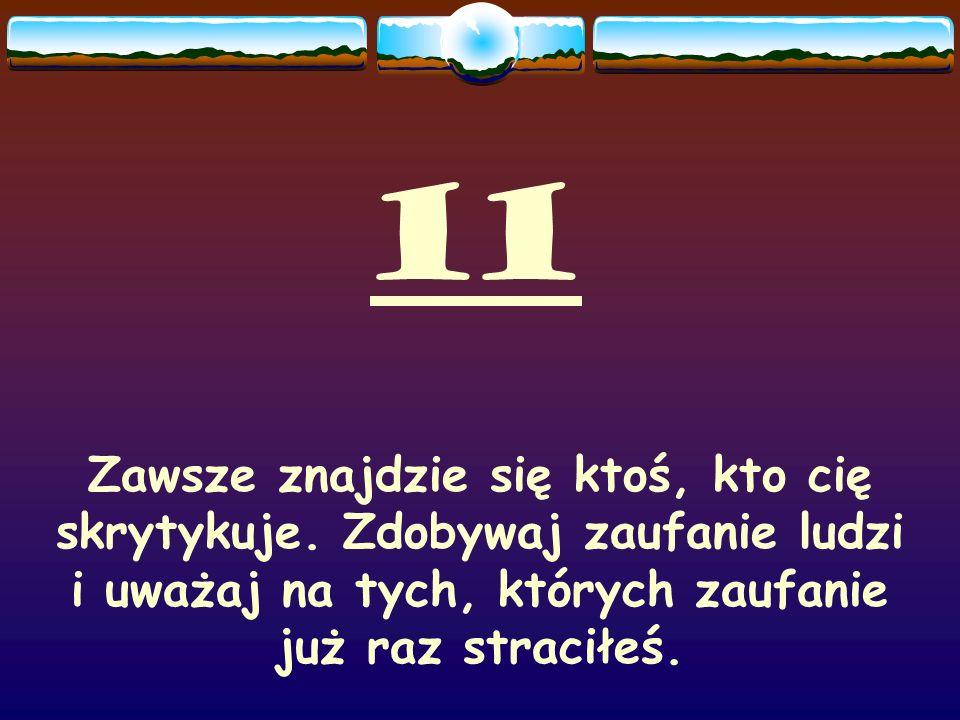 11 Zawsze znajdzie się ktoś, kto cię skrytykuje.