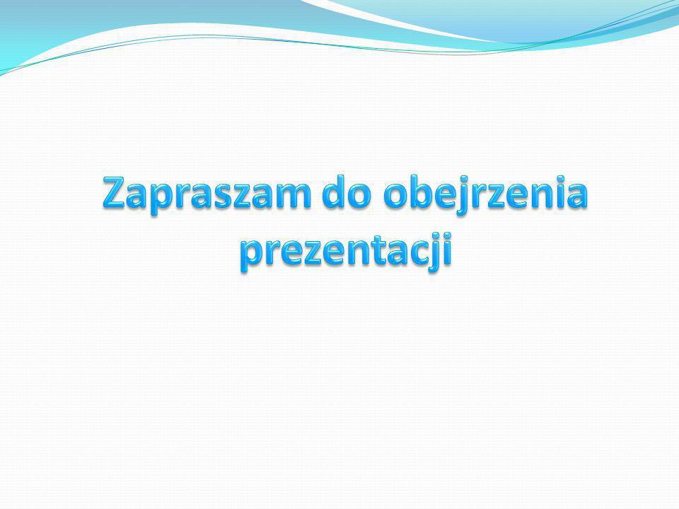 Zapraszam do obejrzenia prezentacji