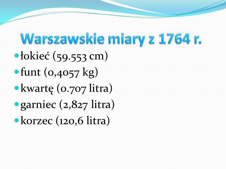 Warszawskie miary z 1764 r. łokieć (59.553 cm) funt (0,4057 kg)