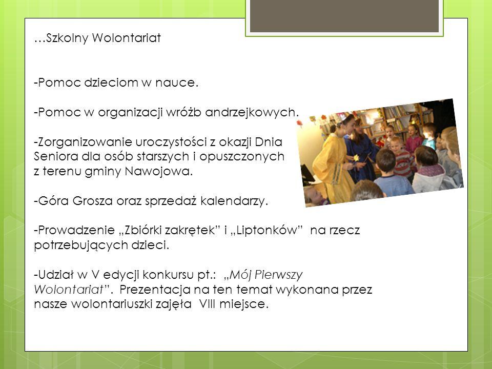 …Szkolny Wolontariat -Pomoc dzieciom w nauce. -Pomoc w organizacji wróżb andrzejkowych. -Zorganizowanie uroczystości z okazji Dnia.