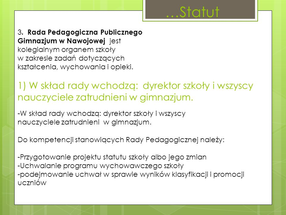 3. Rada Pedagogiczna Publicznego Gimnazjum w Nawojowej jest kolegialnym organem szkoły