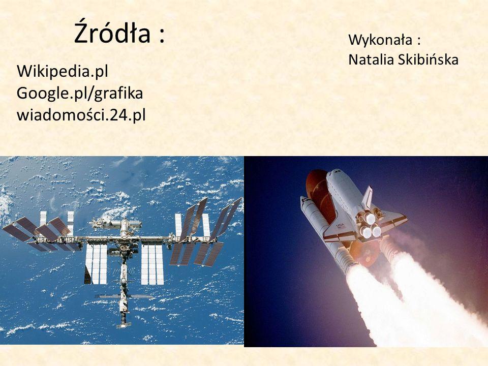Źródła : Wikipedia.pl Google.pl/grafika wiadomości.24.pl Wykonała :
