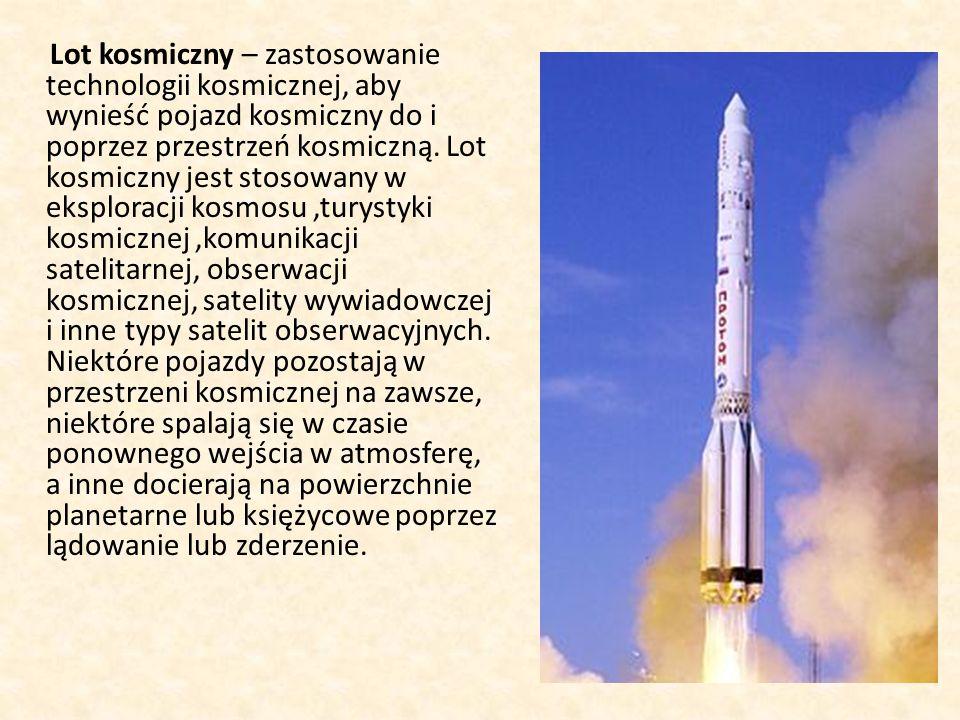 Lot kosmiczny – zastosowanie technologii kosmicznej, aby wynieść pojazd kosmiczny do i poprzez przestrzeń kosmiczną.