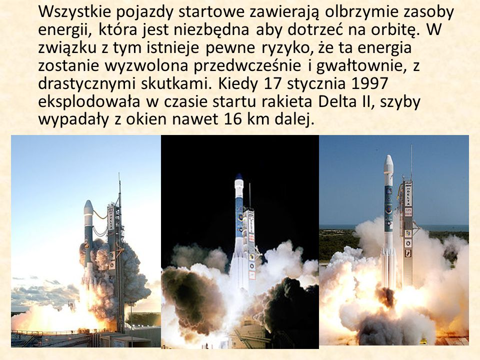 Wszystkie pojazdy startowe zawierają olbrzymie zasoby energii, która jest niezbędna aby dotrzeć na orbitę.