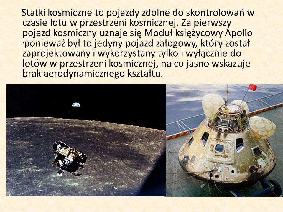 Statki kosmiczne to pojazdy zdolne do skontrolowań w czasie lotu w przestrzeni kosmicznej.