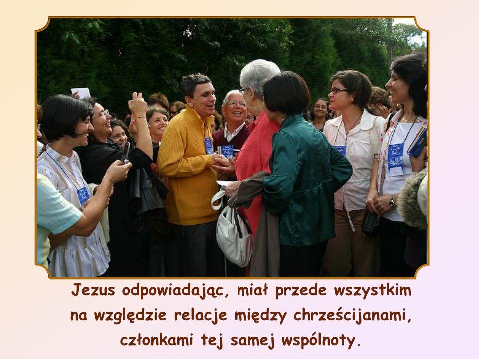 Jezus odpowiadając, miał przede wszystkim na względzie relacje między chrześcijanami, członkami tej samej wspólnoty.