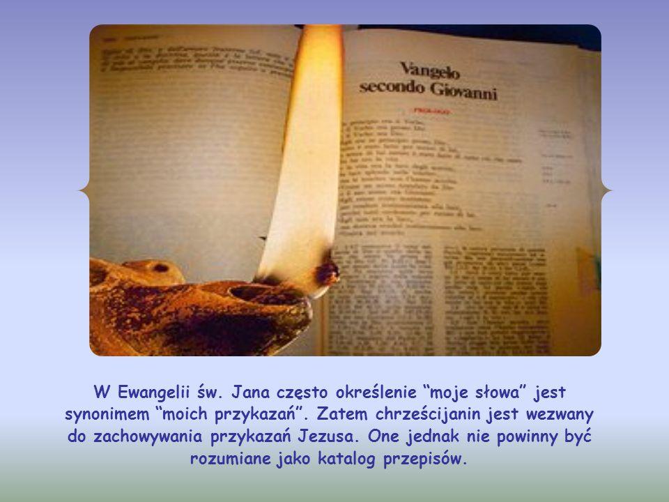 W Ewangelii św. Jana często określenie moje słowa jest synonimem moich przykazań .