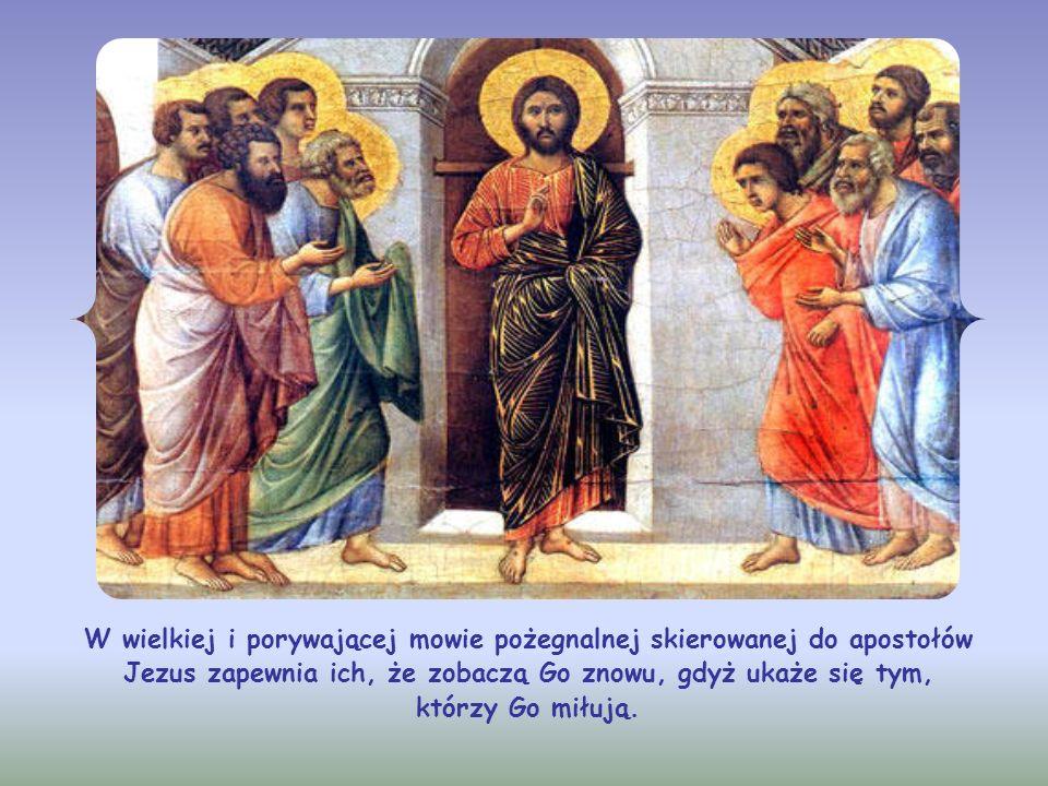 W wielkiej i porywającej mowie pożegnalnej skierowanej do apostołów Jezus zapewnia ich, że zobaczą Go znowu, gdyż ukaże się tym, którzy Go miłują.