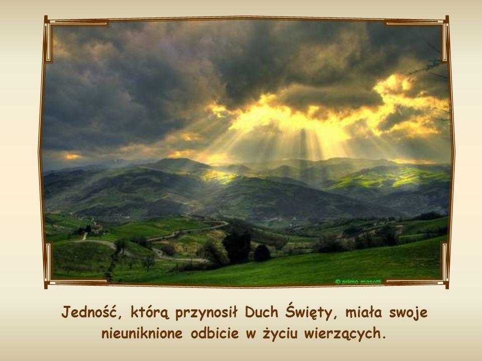Jedność, którą przynosił Duch Święty, miała swoje nieuniknione odbicie w życiu wierzących.