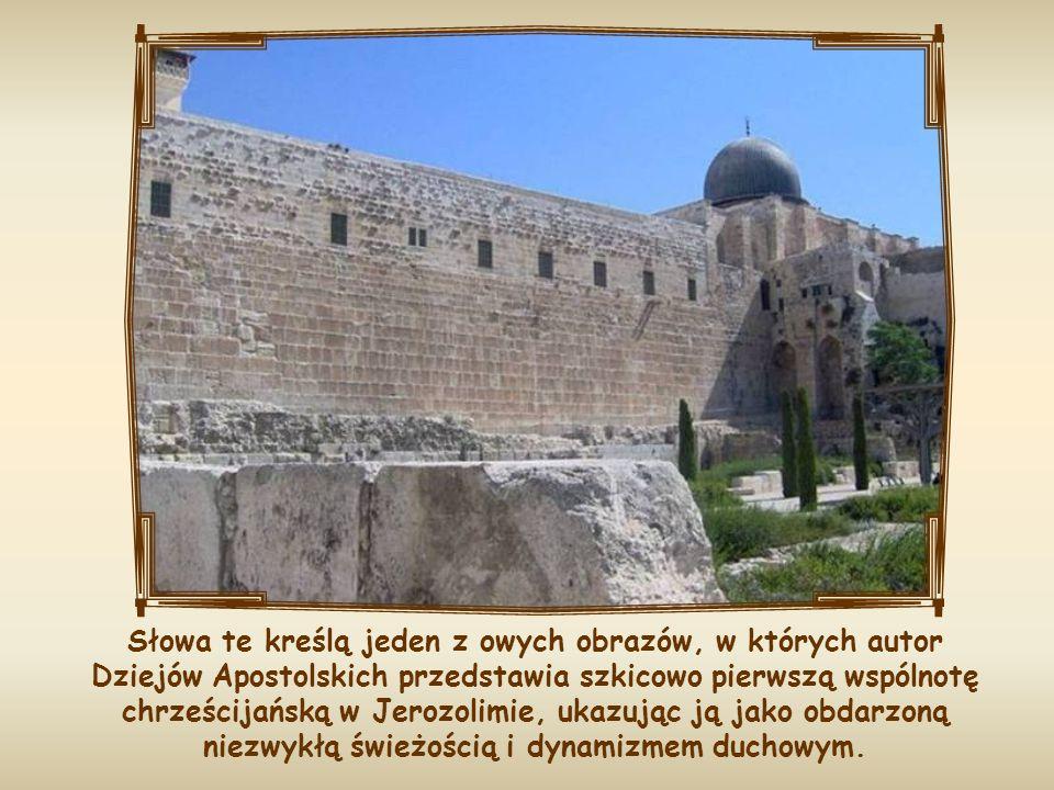 Słowa te kreślą jeden z owych obrazów, w których autor Dziejów Apostolskich przedstawia szkicowo pierwszą wspólnotę chrześcijańską w Jerozolimie, ukazując ją jako obdarzoną niezwykłą świeżością i dynamizmem duchowym.