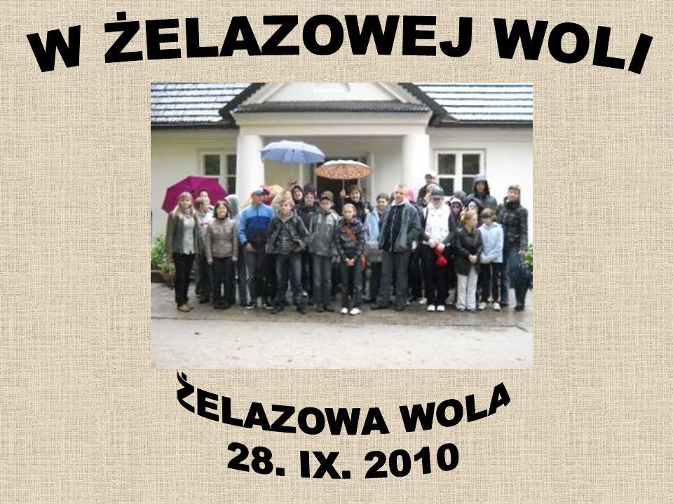 W ŻELAZOWEJ WOLI ŻELAZOWA WOLA 28. IX. 2010