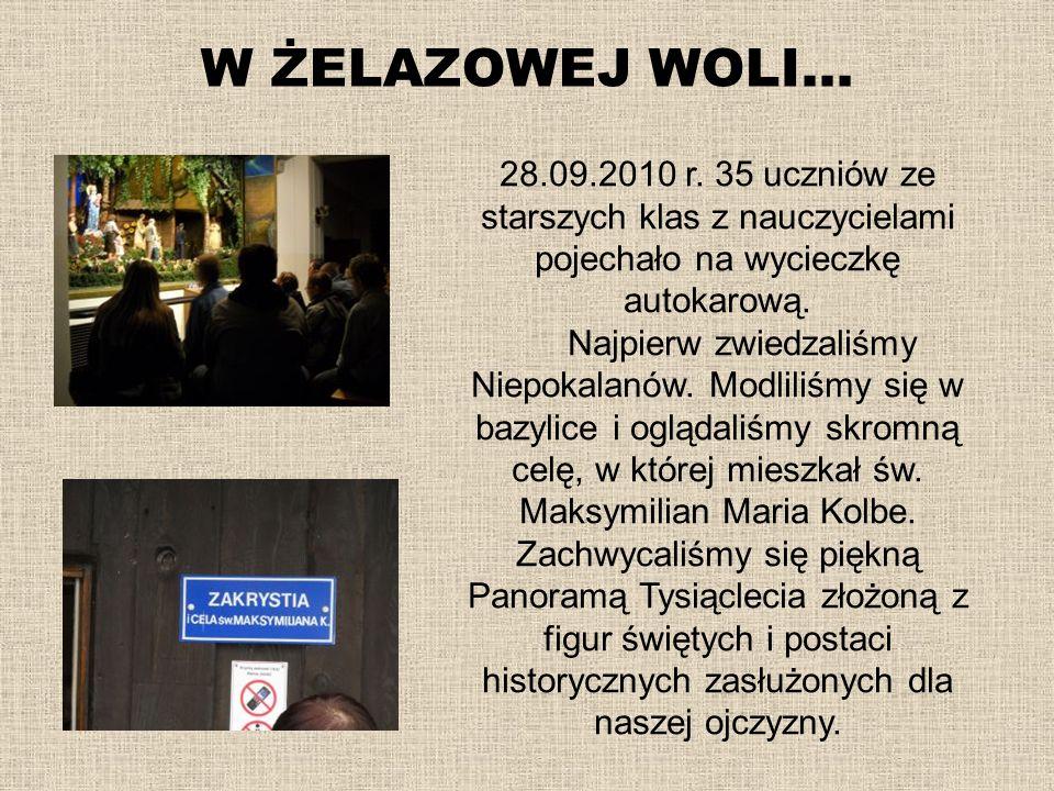 W ŻELAZOWEJ WOLI… 28.09.2010 r. 35 uczniów ze starszych klas z nauczycielami pojechało na wycieczkę autokarową.