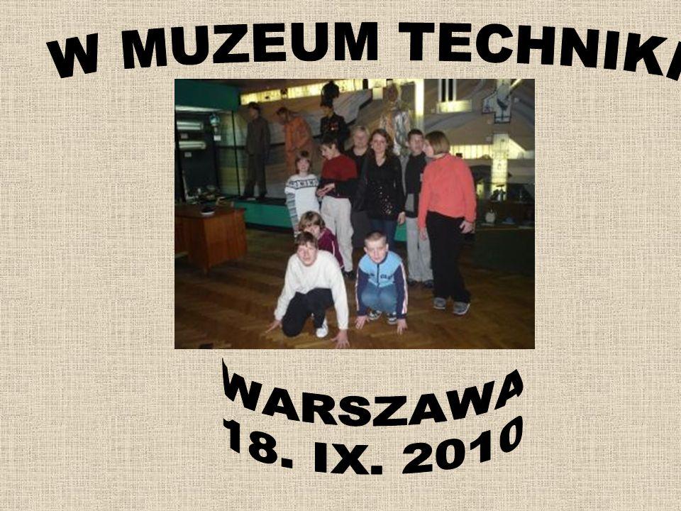 W MUZEUM TECHNIKI WARSZAWA 18. IX. 2010
