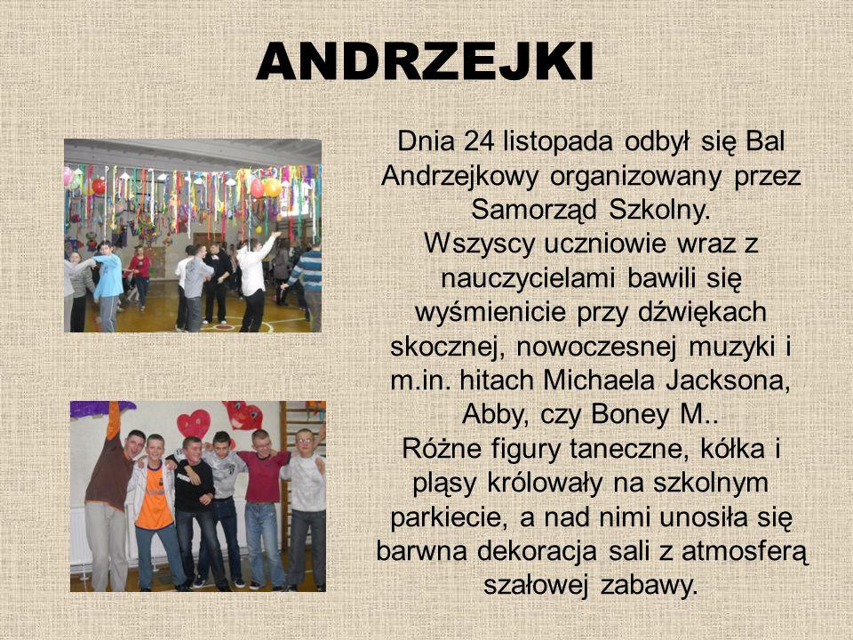 ANDRZEJKI Dnia 24 listopada odbył się Bal Andrzejkowy organizowany przez Samorząd Szkolny.
