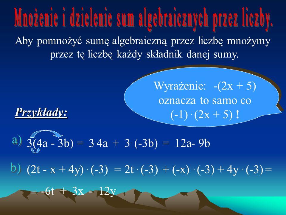 Mnożenie i dzielenie sum algebraicznych przez liczby.