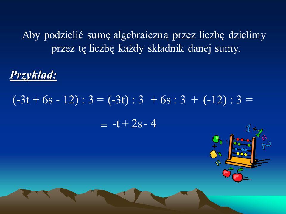 Przykład: (-3t + 6s - 12) : 3 = (-3t) : 3 + 6s : 3 + (-12) : 3 = -t +