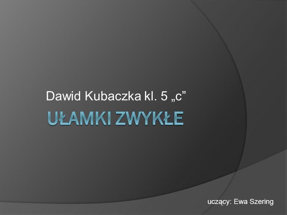 """Dawid Kubaczka kl. 5 """"c Ułamki zwykłe uczący: Ewa Szering"""