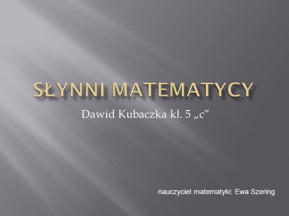"""Słynni Matematycy Dawid Kubaczka kl. 5 """"c"""