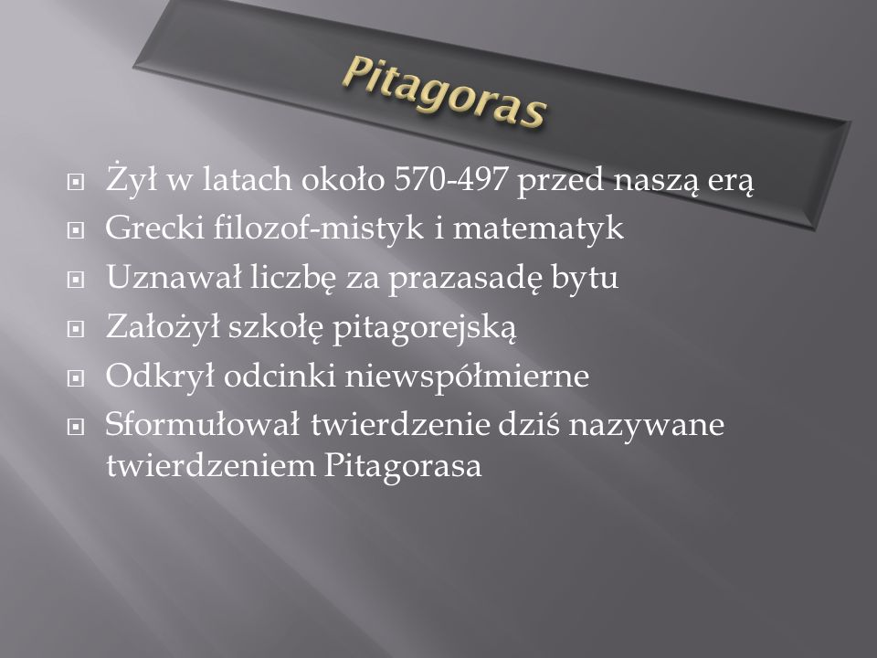 Pitagoras Żył w latach około 570-497 przed naszą erą