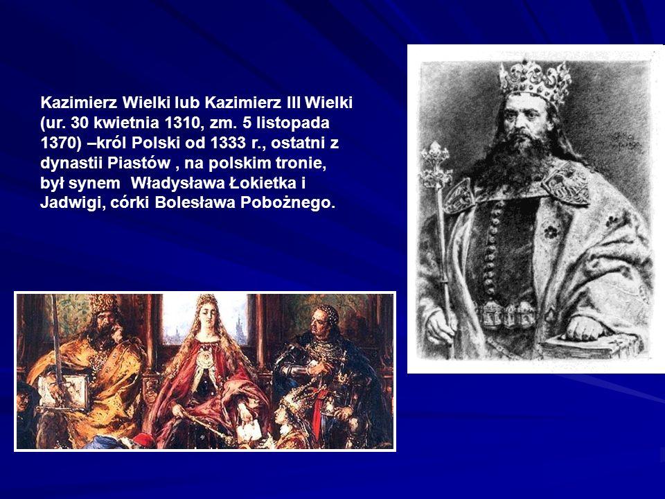 Kazimierz Wielki lub Kazimierz III Wielki (ur. 30 kwietnia 1310, zm